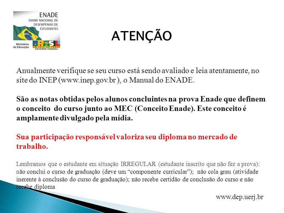 ATENÇÃO Anualmente verifique se seu curso está sendo avaliado e leia atentamente, no site do INEP (www.inep.gov.br ), o Manual do ENADE.