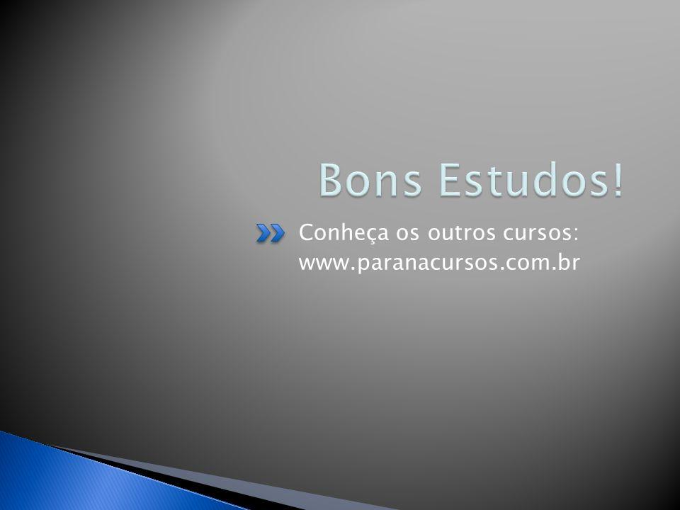 Bons Estudos! Conheça os outros cursos: www.paranacursos.com.br