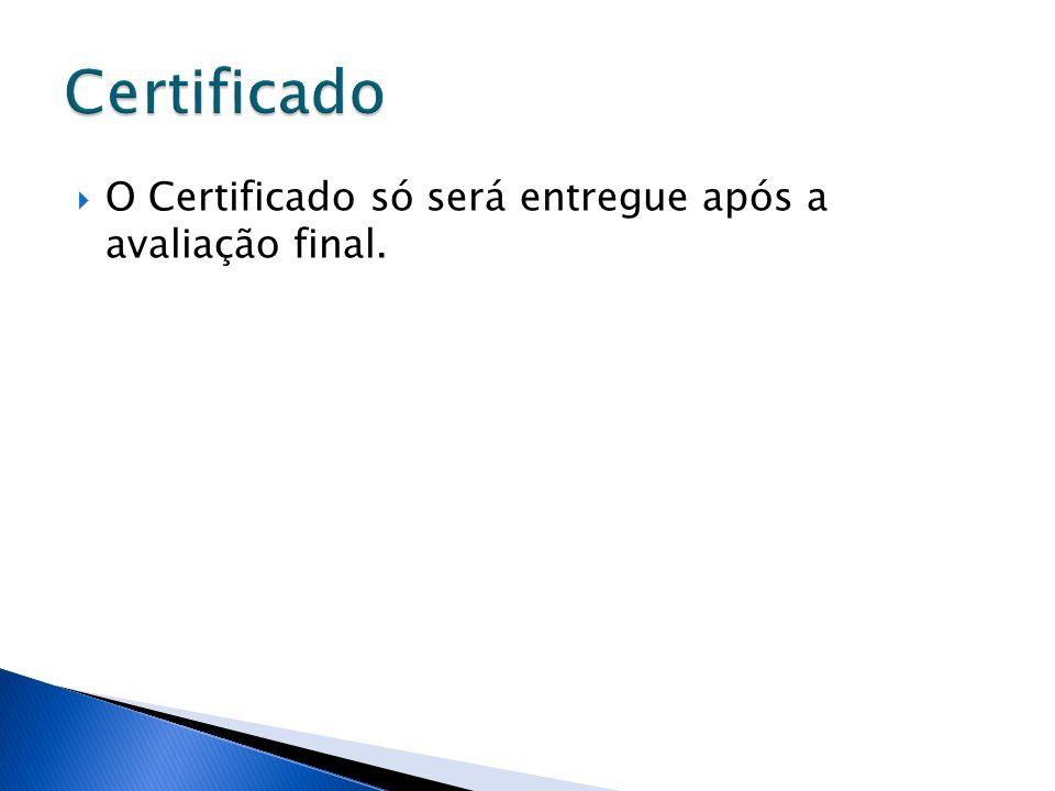 Certificado O Certificado só será entregue após a avaliação final.
