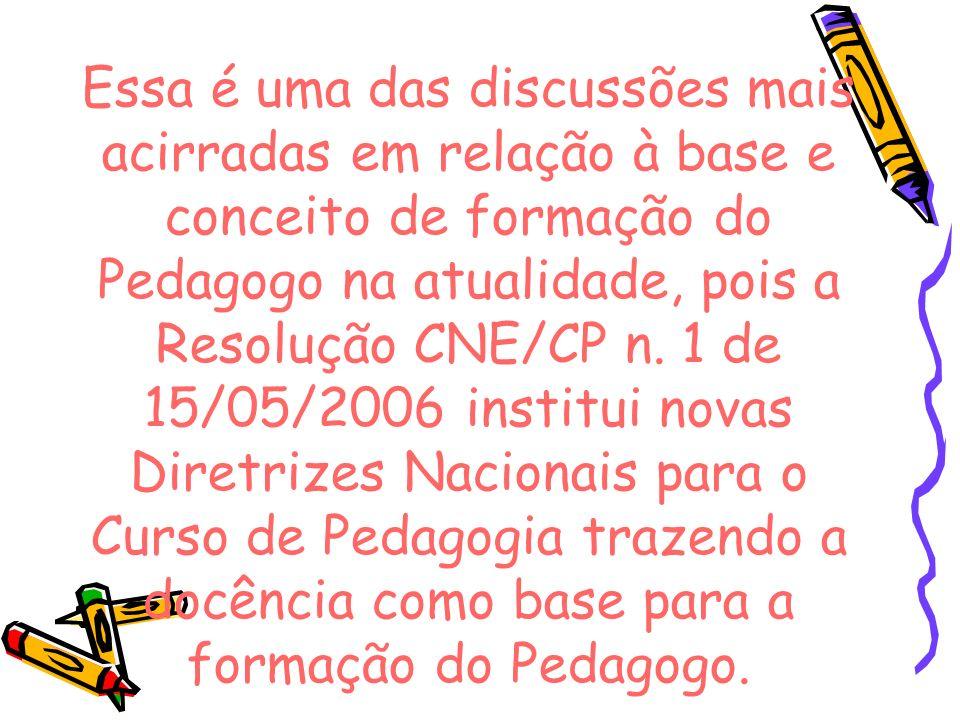 Essa é uma das discussões mais acirradas em relação à base e conceito de formação do Pedagogo na atualidade, pois a Resolução CNE/CP n.