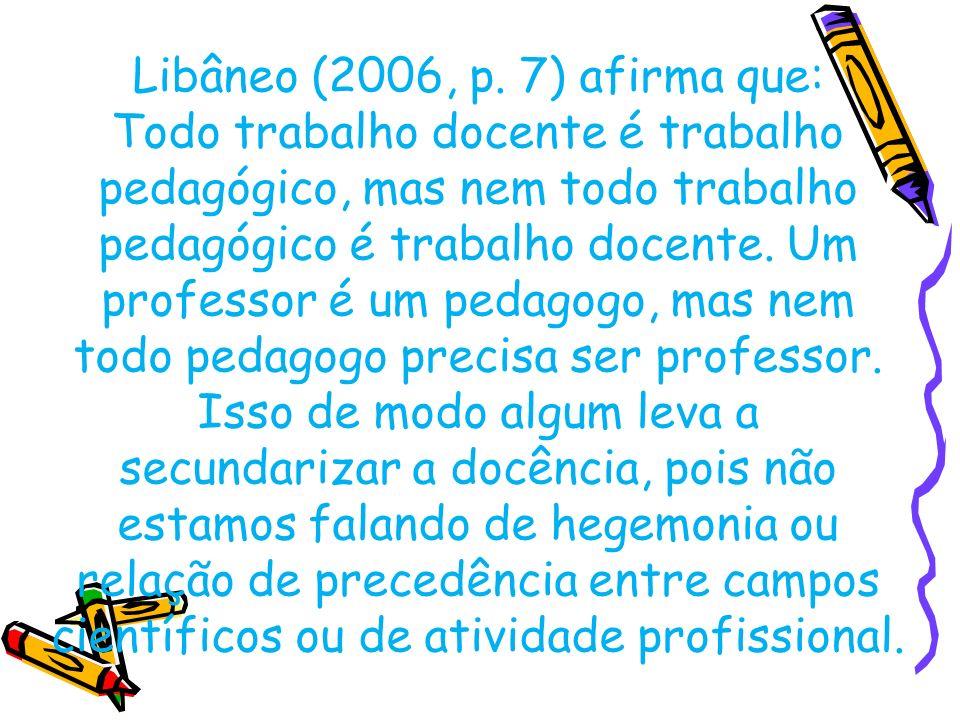 Libâneo (2006, p. 7) afirma que: