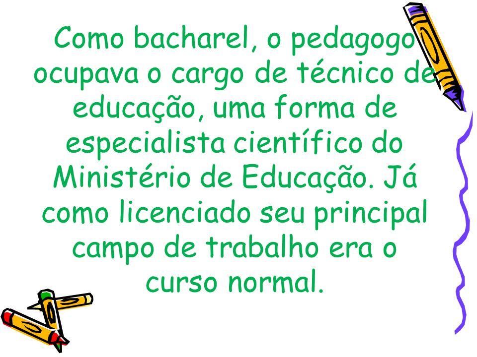 Como bacharel, o pedagogo ocupava o cargo de técnico de educação, uma forma de especialista científico do Ministério de Educação.