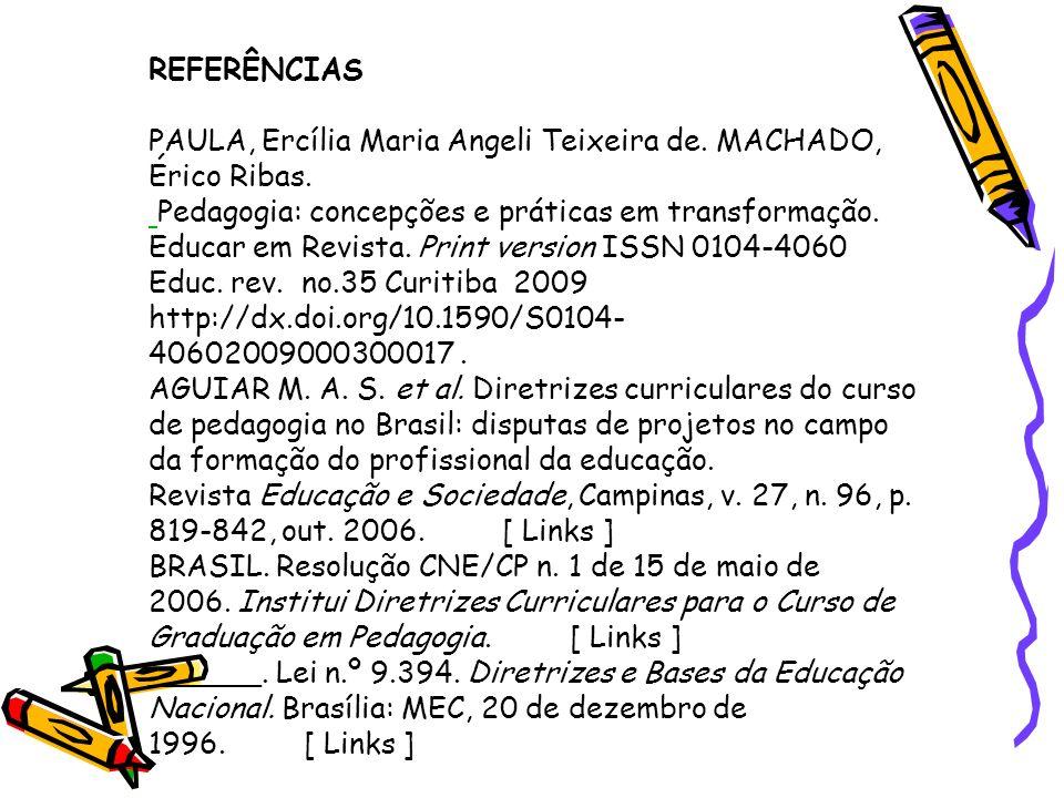 REFERÊNCIAS PAULA, Ercília Maria Angeli Teixeira de. MACHADO, Érico Ribas.