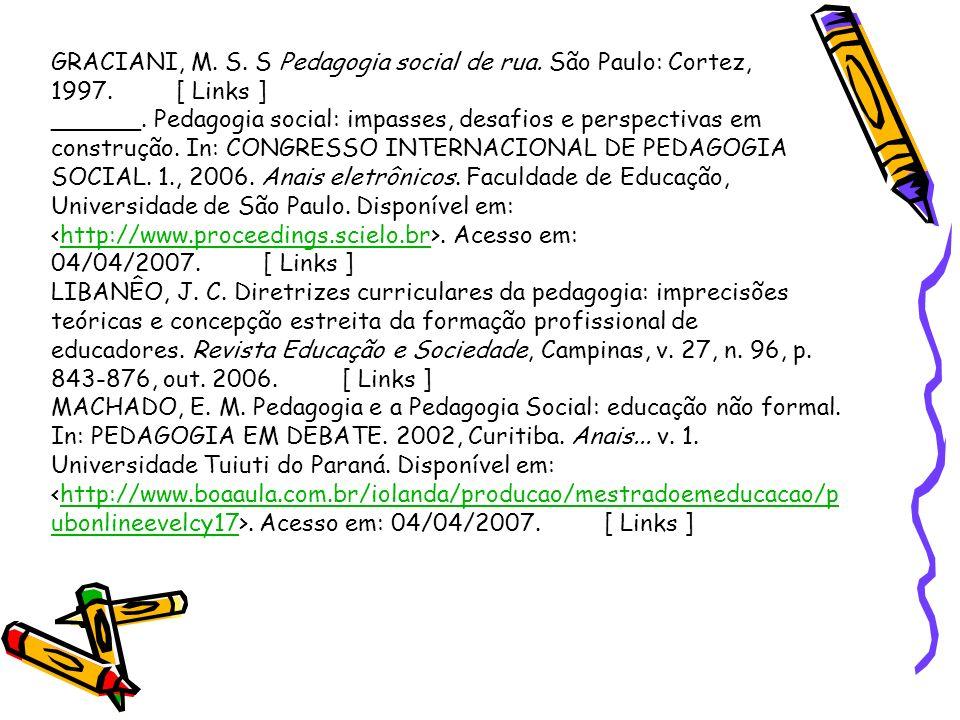 GRACIANI, M. S. S Pedagogia social de rua. São Paulo: Cortez, 1997