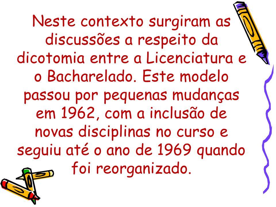 Neste contexto surgiram as discussões a respeito da dicotomia entre a Licenciatura e o Bacharelado.