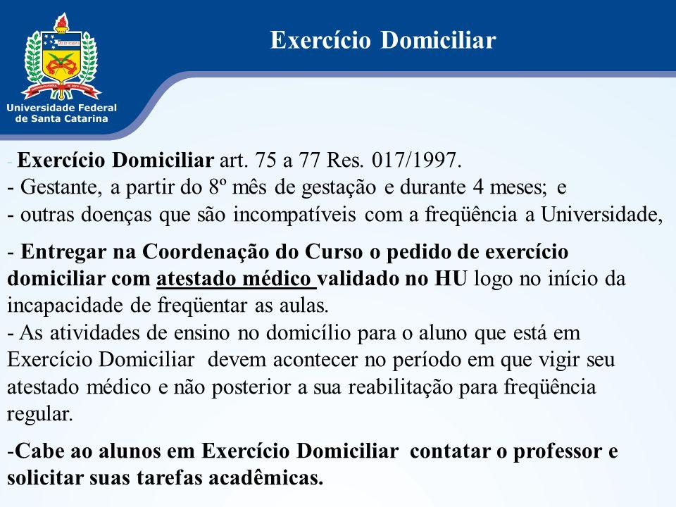 Exercício Domiciliar Exercício Domiciliar art. 75 a 77 Res. 017/1997. Gestante, a partir do 8º mês de gestação e durante 4 meses; e.