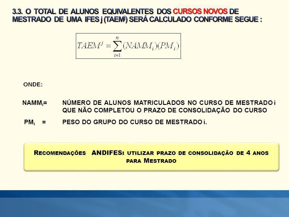 3.3. O TOTAL DE ALUNOS EQUIVALENTES DOS CURSOS NOVOS DE MESTRADO DE UMA IFES j (TAEMj) SERÁ CALCULADO CONFORME SEGUE :