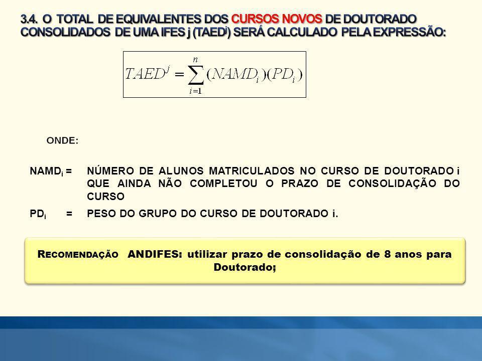 3.4. O TOTAL DE EQUIVALENTES DOS CURSOS NOVOS DE DOUTORADO CONSOLIDADOS DE UMA IFES j (TAEDj) SERÁ CALCULADO PELA EXPRESSÃO: