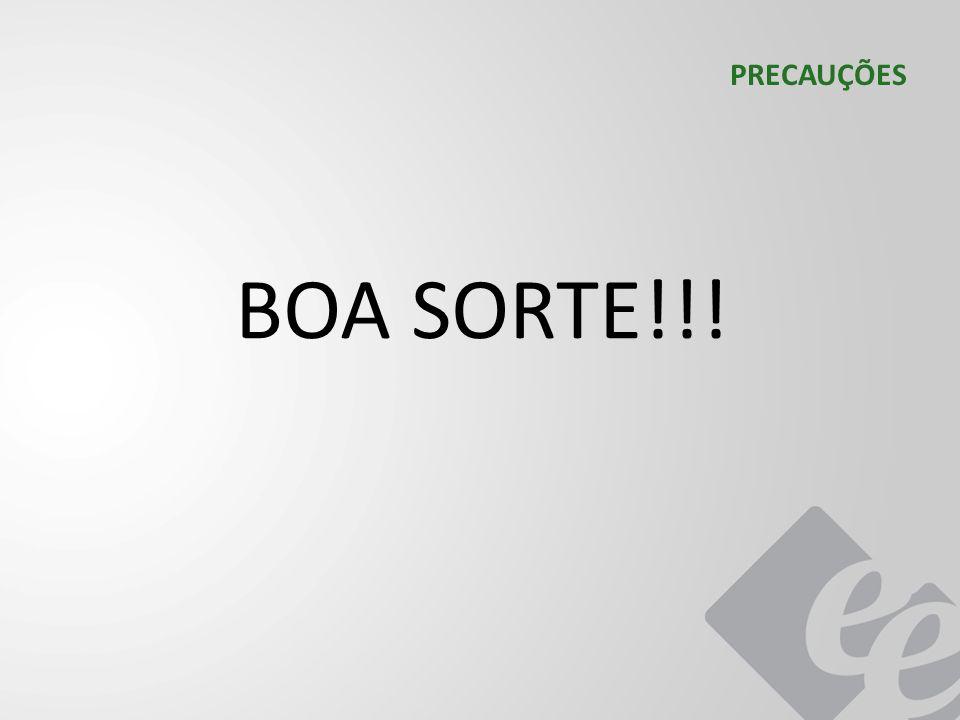 PRECAUÇÕES BOA SORTE!!!