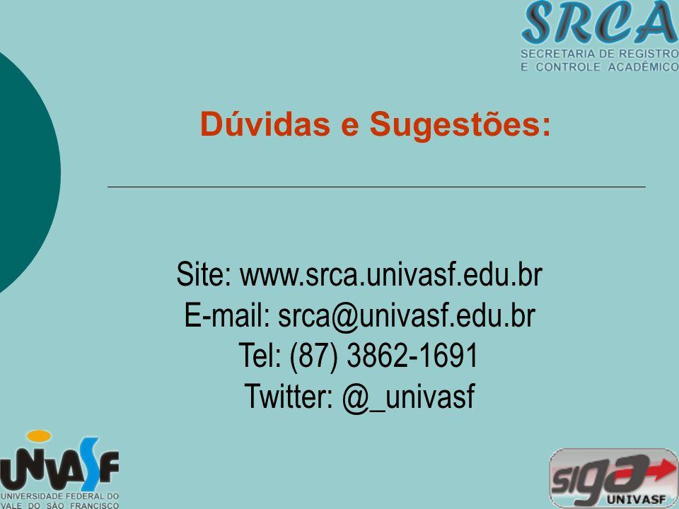 Dúvidas e Sugestões: Site: www.srca.univasf.edu.br E-mail: srca@univasf.edu.br Tel: (87) 3862-1691 Twitter: @_univasf.
