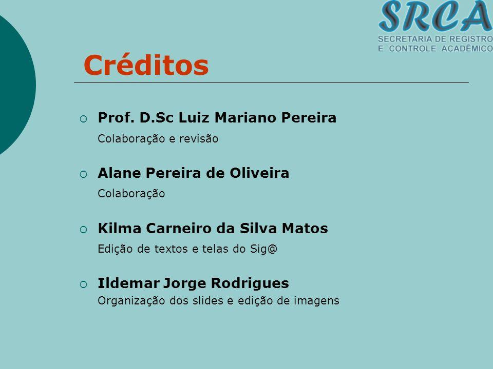 Créditos Prof. D.Sc Luiz Mariano Pereira Colaboração e revisão