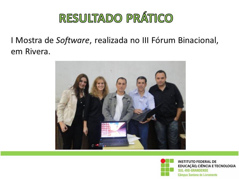 RESULTADO PRÁTICO I Mostra de Software, realizada no III Fórum Binacional, em Rivera.