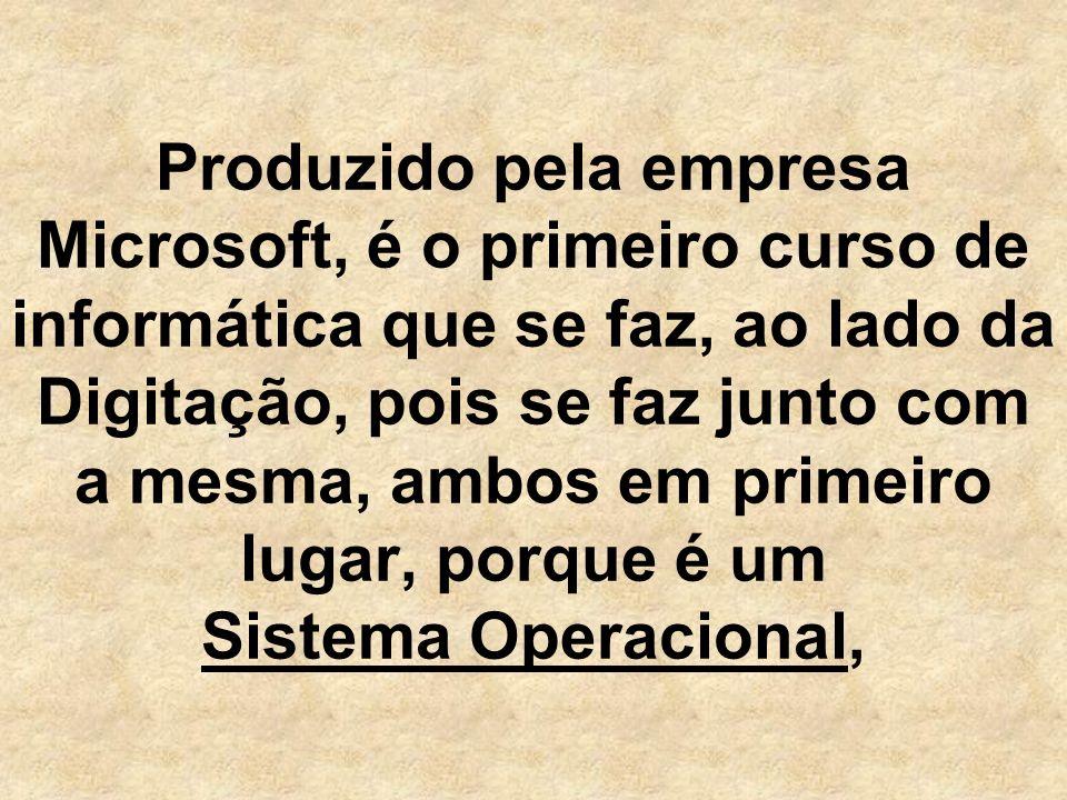 Produzido pela empresa Microsoft, é o primeiro curso de informática que se faz, ao lado da Digitação, pois se faz junto com a mesma, ambos em primeiro lugar, porque é um Sistema Operacional,