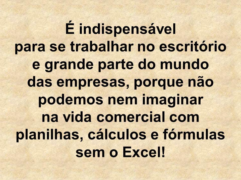 É indispensável para se trabalhar no escritório e grande parte do mundo das empresas, porque não podemos nem imaginar na vida comercial com planilhas, cálculos e fórmulas sem o Excel!