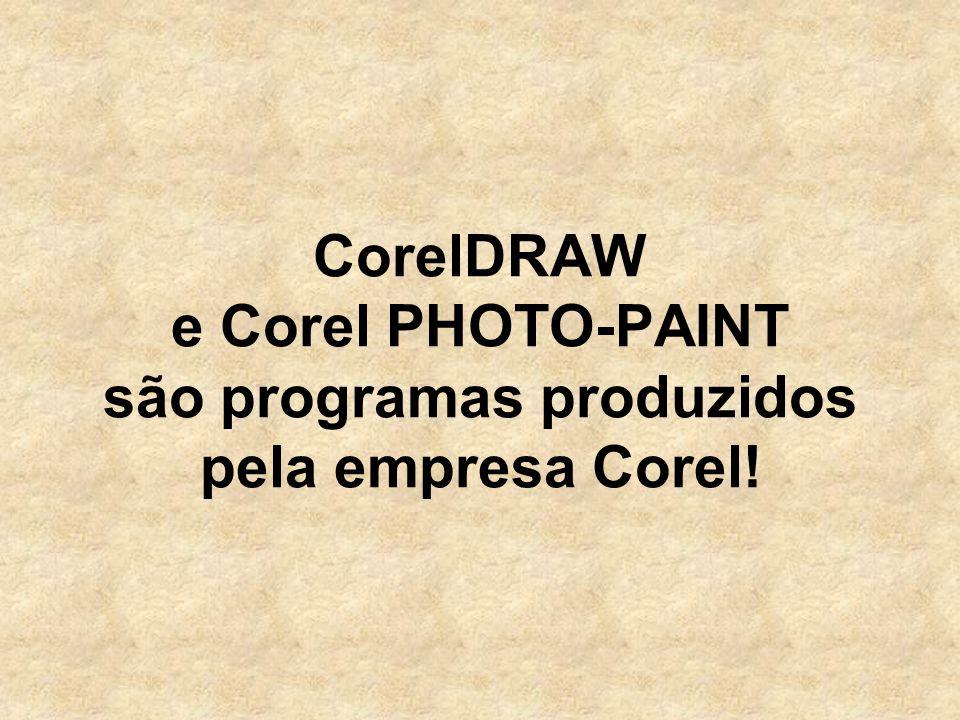 CorelDRAW e Corel PHOTO-PAINT são programas produzidos pela empresa Corel!