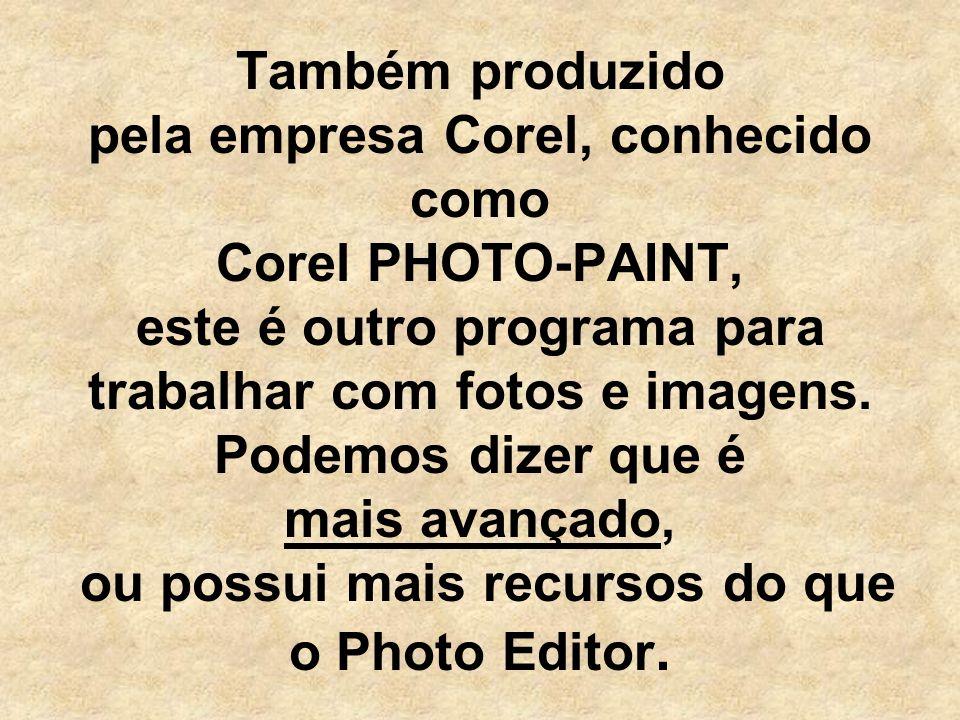 Também produzido pela empresa Corel, conhecido como Corel PHOTO-PAINT, este é outro programa para trabalhar com fotos e imagens.
