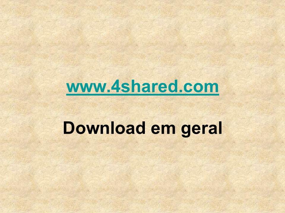 www.4shared.com Download em geral