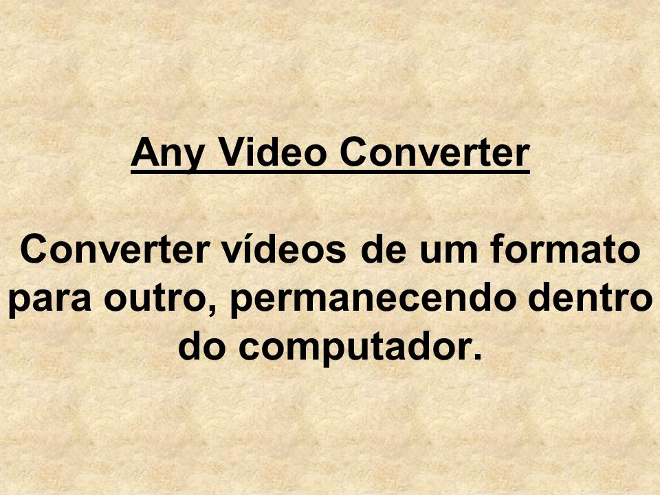 Any Video Converter Converter vídeos de um formato para outro, permanecendo dentro do computador.