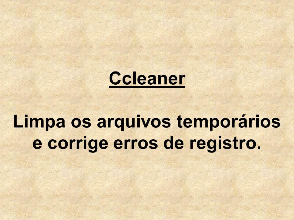 Ccleaner Limpa os arquivos temporários e corrige erros de registro.
