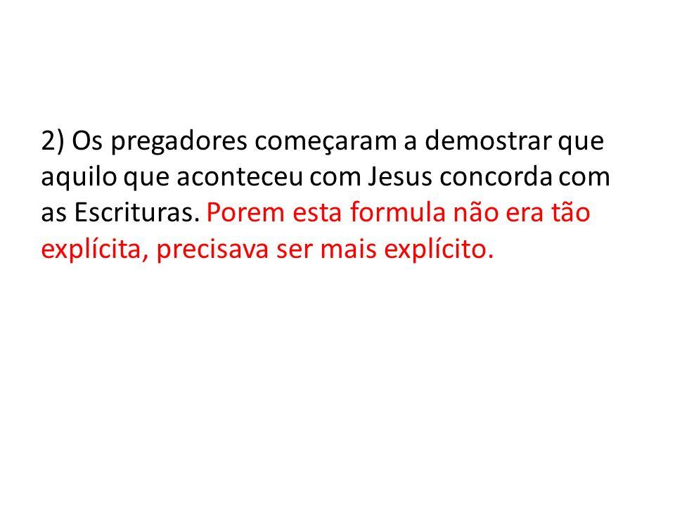 2) Os pregadores começaram a demostrar que aquilo que aconteceu com Jesus concorda com as Escrituras.