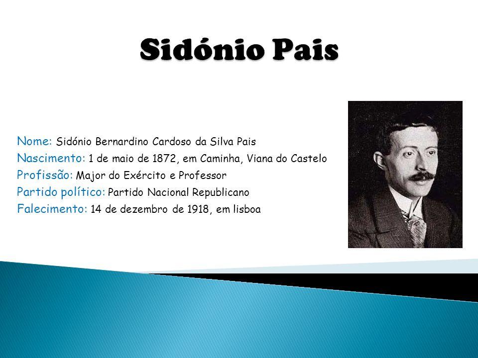 Sidónio Pais Nome: Sidónio Bernardino Cardoso da Silva Pais