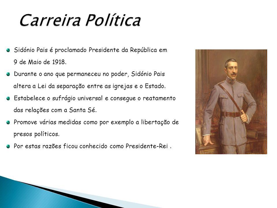 Carreira Política Sidónio Pais é proclamado Presidente da República em