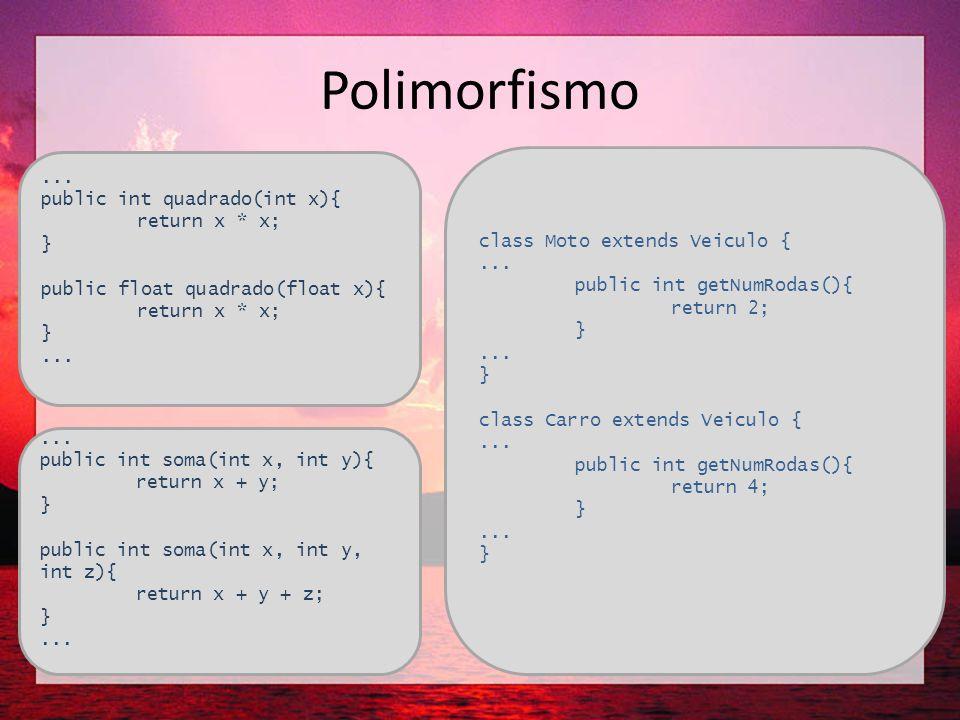 Polimorfismo ... public int quadrado(int x){ return x * x;