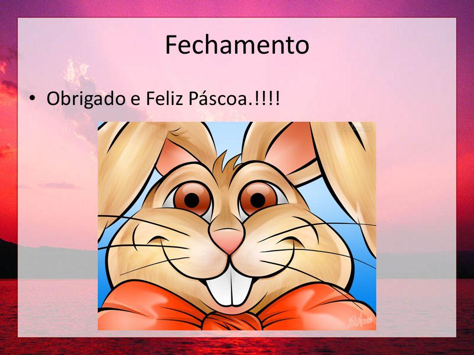 Fechamento Obrigado e Feliz Páscoa.!!!!