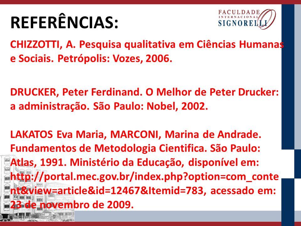 REFERÊNCIAS: CHIZZOTTI, A. Pesquisa qualitativa em Ciências Humanas e Sociais. Petrópolis: Vozes, 2006.