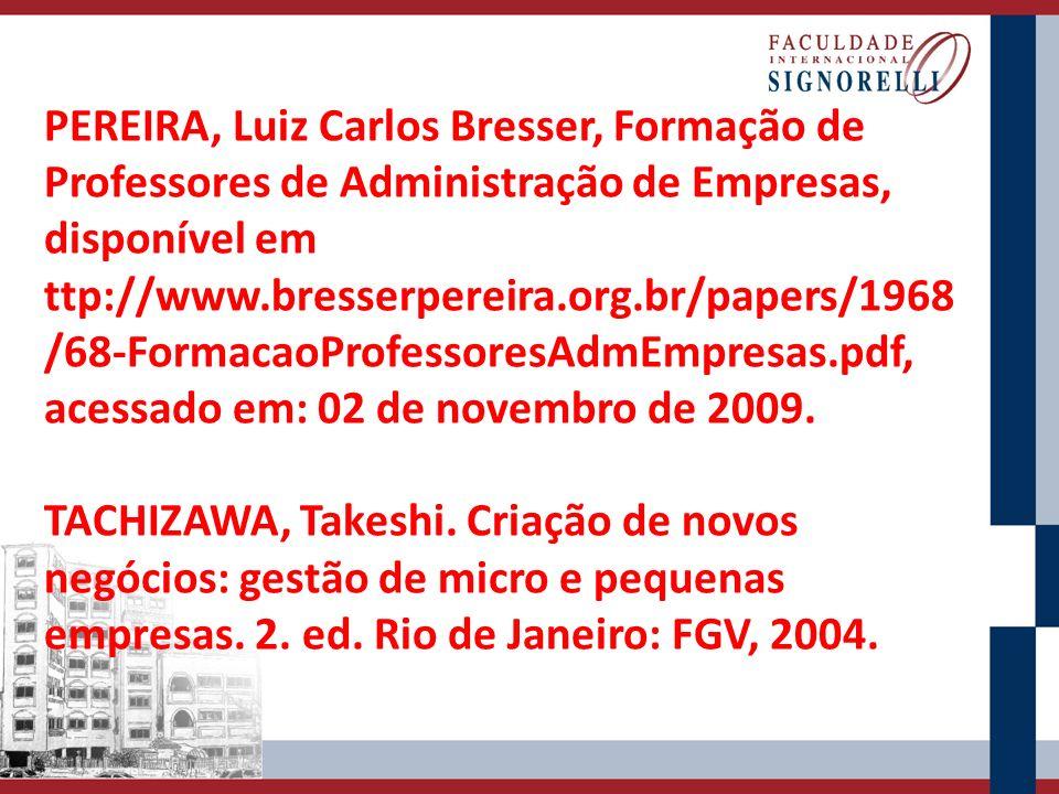 PEREIRA, Luiz Carlos Bresser, Formação de Professores de Administração de Empresas, disponível em ttp://www.bresserpereira.org.br/papers/1968/68-FormacaoProfessoresAdmEmpresas.pdf, acessado em: 02 de novembro de 2009.