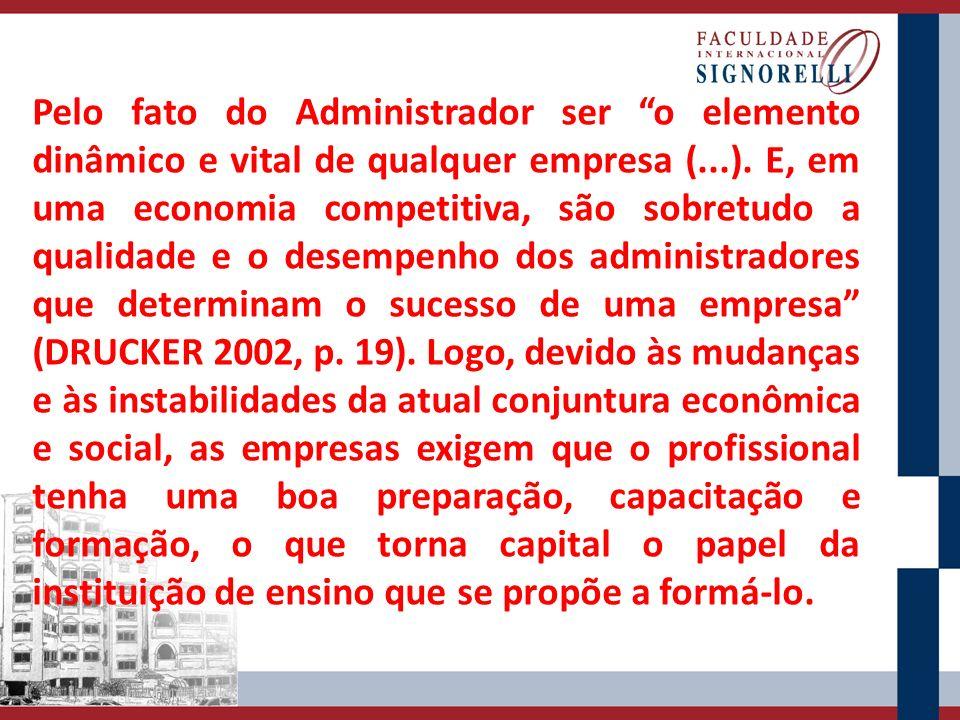 Pelo fato do Administrador ser o elemento dinâmico e vital de qualquer empresa (...).