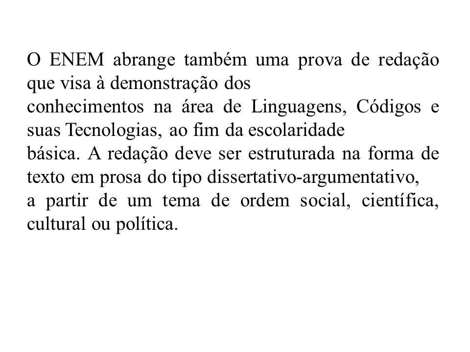 O ENEM abrange também uma prova de redação que visa à demonstração dos