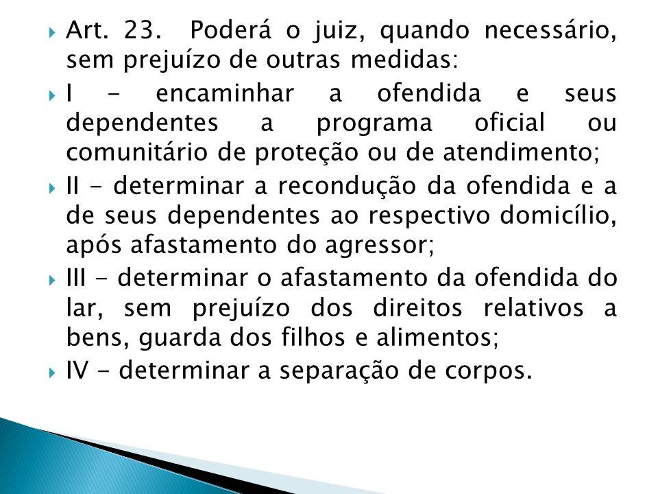 Art. 23. Poderá o juiz, quando necessário, sem prejuízo de outras medidas: