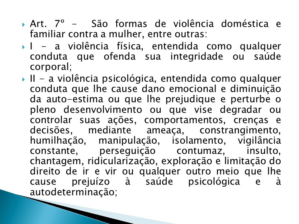 Art. 7º - São formas de violência doméstica e familiar contra a mulher, entre outras: