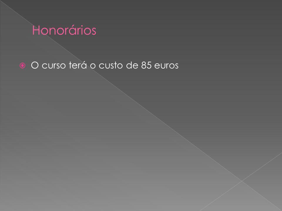 Honorários O curso terá o custo de 85 euros