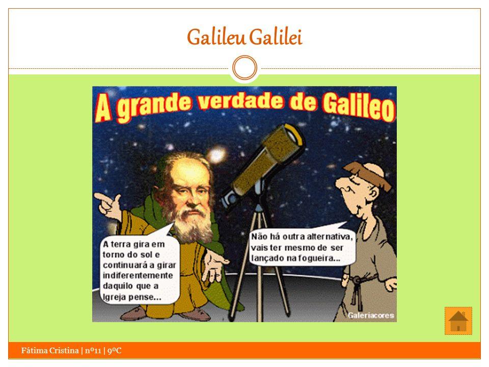 Galileu Galilei Fátima Cristina | nº11 | 9ºC