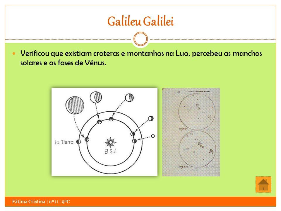 Galileu Galilei Verificou que existiam crateras e montanhas na Lua, percebeu as manchas solares e as fases de Vénus.