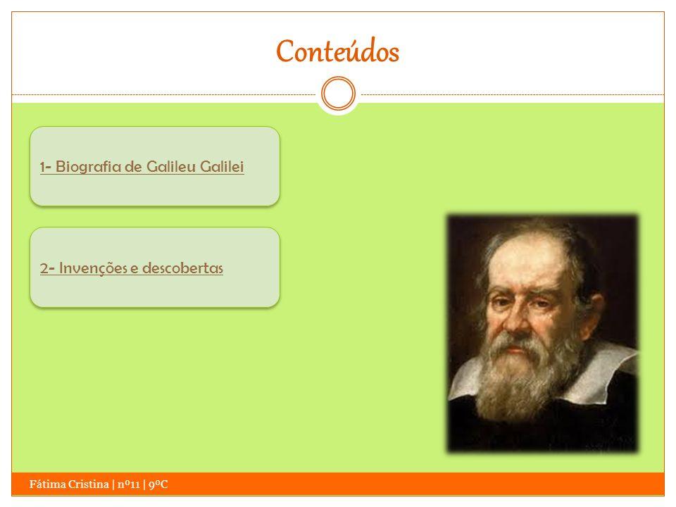Conteúdos 1- Biografia de Galileu Galilei 2- Invenções e descobertas