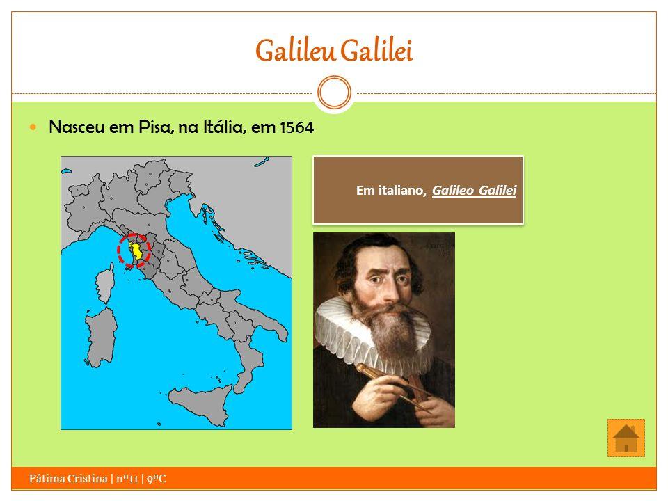 Galileu Galilei Nasceu em Pisa, na Itália, em 1564