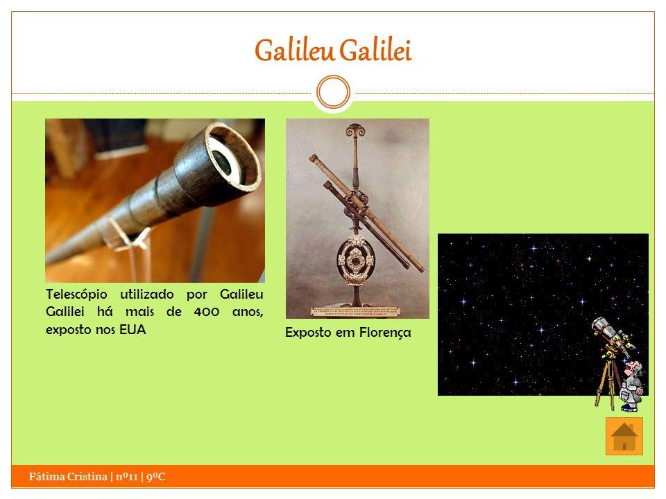 Galileu Galilei Telescópio utilizado por Galileu Galilei há mais de 400 anos, exposto nos EUA. Exposto em Florença.