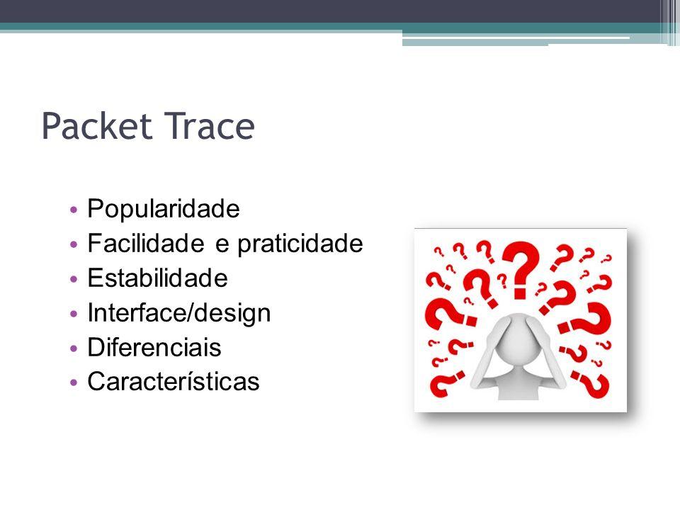 Packet Trace Popularidade Facilidade e praticidade Estabilidade
