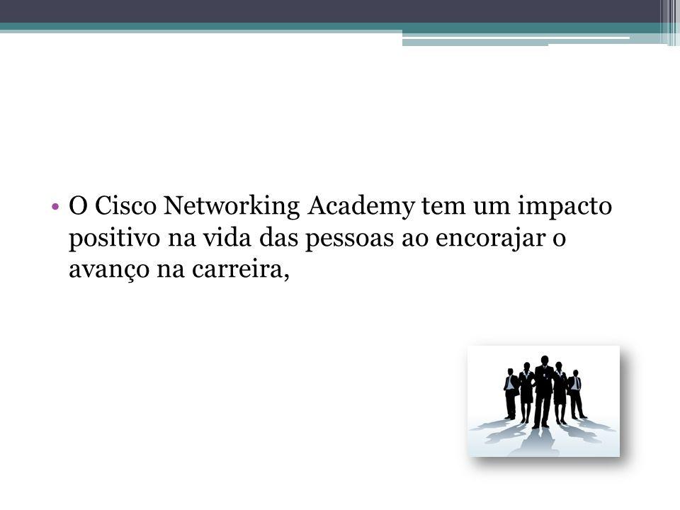 O Cisco Networking Academy tem um impacto positivo na vida das pessoas ao encorajar o avanço na carreira,