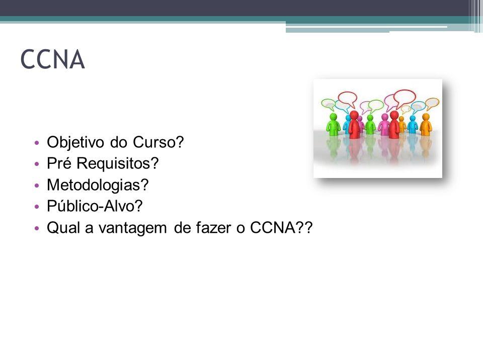 CCNA Objetivo do Curso Pré Requisitos Metodologias Público-Alvo