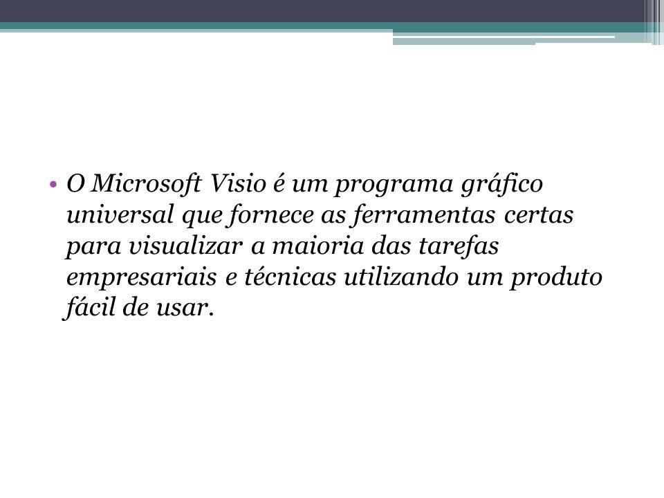 O Microsoft Visio é um programa gráfico universal que fornece as ferramentas certas para visualizar a maioria das tarefas empresariais e técnicas utilizando um produto fácil de usar.