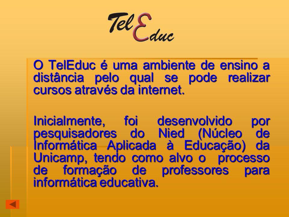 O TelEduc é uma ambiente de ensino a distância pelo qual se pode realizar cursos através da internet.