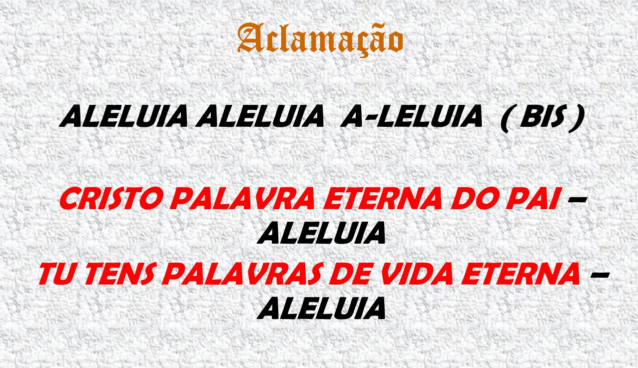 Aclamação ALELUIA ALELUIA A-LELUIA ( BIS )