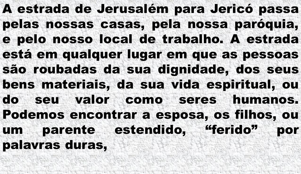 A estrada de Jerusalém para Jericó passa pelas nossas casas, pela nossa paróquia, e pelo nosso local de trabalho.