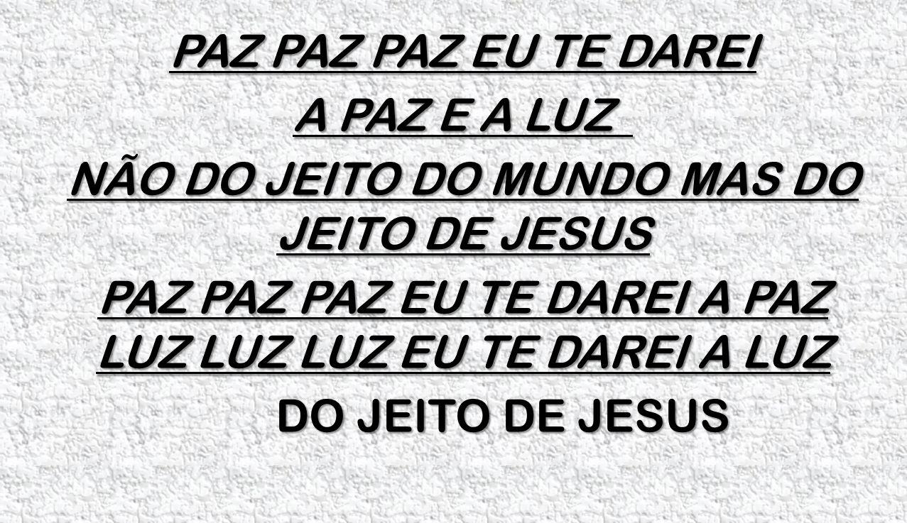NÃO DO JEITO DO MUNDO MAS DO JEITO DE JESUS