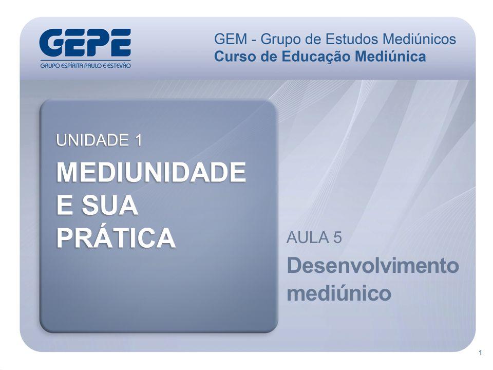 MEDIUNIDADE E SUA PRÁTICA Desenvolvimento mediúnico UNIDADE 1 AULA 5