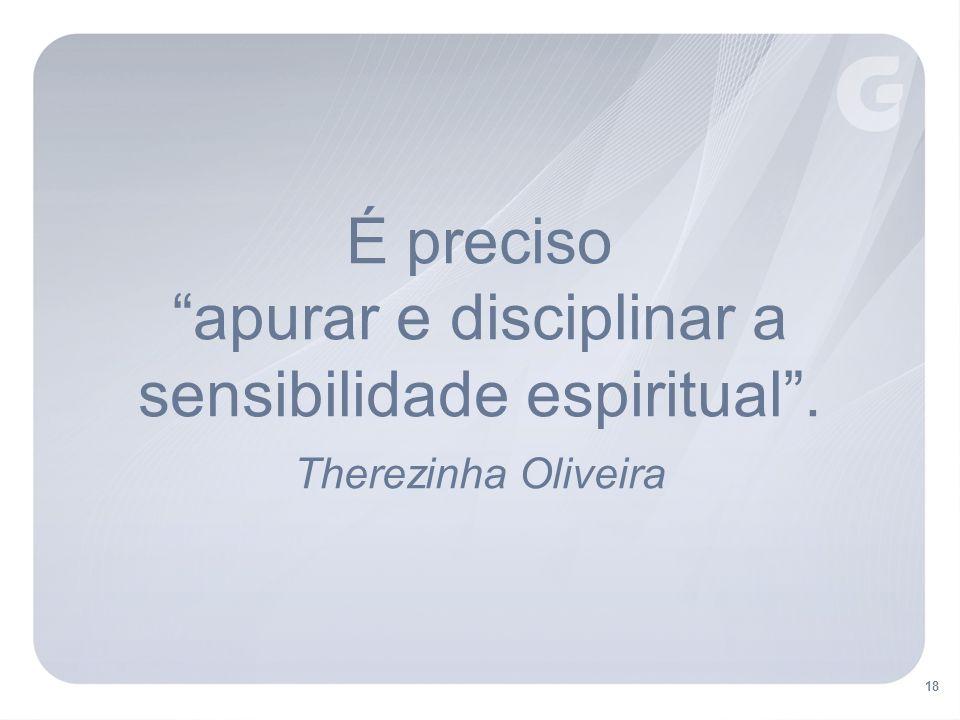 apurar e disciplinar a sensibilidade espiritual .